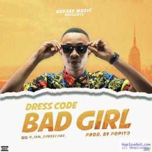 Dress Code - Bad Girl (Prod. By Popito)